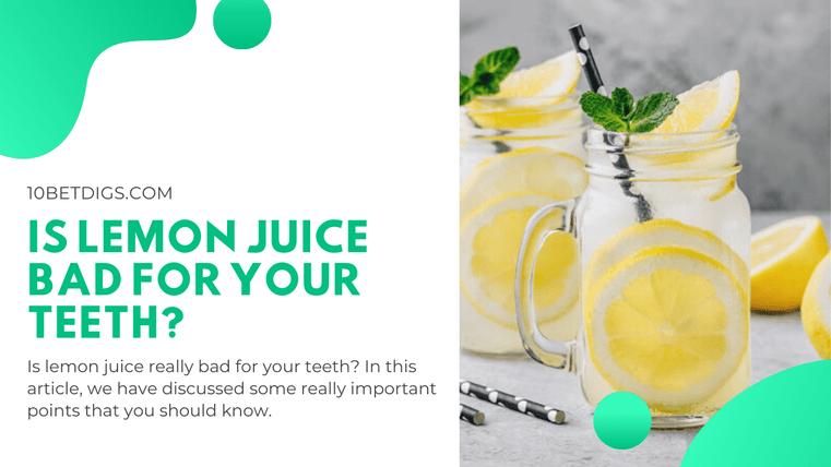 IS lemon juice bad for your teeth