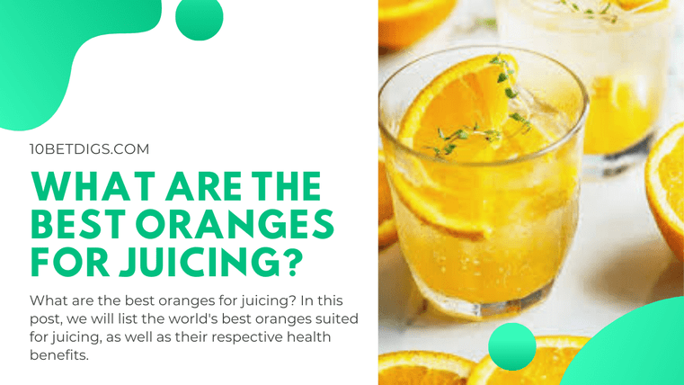 What are the bst oranges for juicing