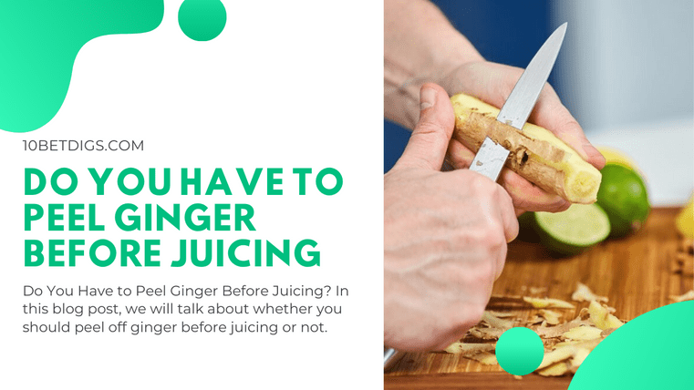 C:\Users\CZ3\Dropbox\My PC (DESKTOP-P6Q5QCN)\Desktop\WEBSITES\10BestDigs\Pictures\Do you have to peel ginger before juicing