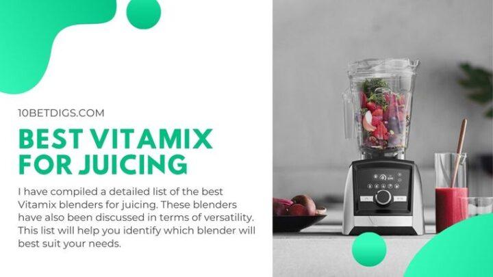 Best Vitamix For Juicing