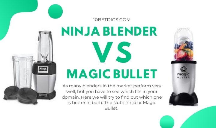 ninja blender vs magic bullet