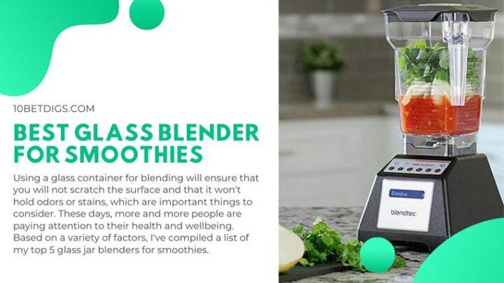 Best Glass blender for smootheis