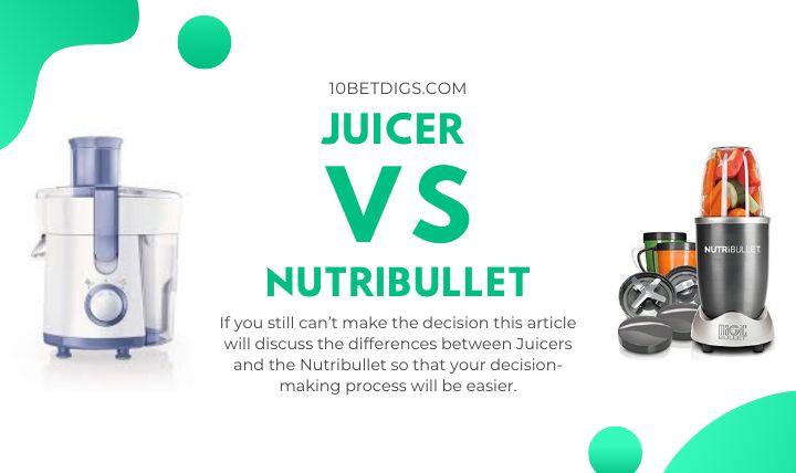 Juicer Vs NutriBullet