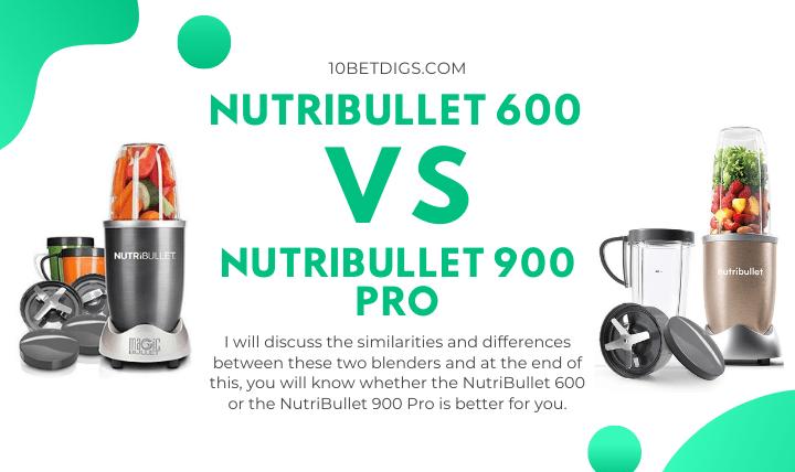 NutriBullet 600 vs NutriBullet 900 Pro